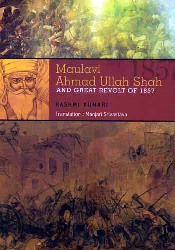 MAULAVI AHMAD ULLAH SHAH AND GREAT REVOLT OF 1857