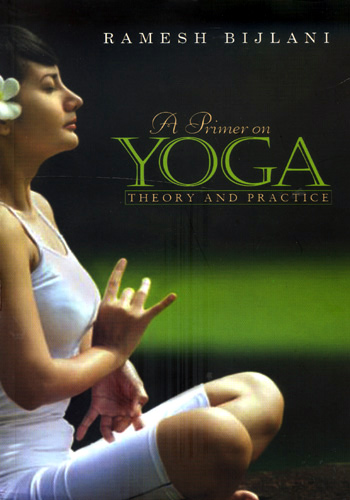 A PRIMER ON YOGA THEORY AND PRACTICE